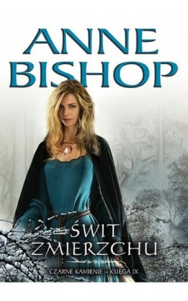 Świt Zmierzchu, Czarne Kamienie – tom 9 - Anne Bishop - Ebook - 978-83-62577-29-3