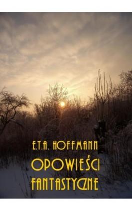 Powieści fantastyczne - Ernst Theodor Amadeus Hoffmann - Ebook - 978-83-8064-371-0