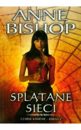 Splątane sieci, Czarne Kamienie – tom 5 - Anne Bishop - Ebook - 978-83-62577-25-5