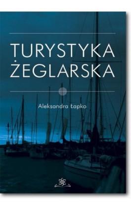 Turystyka żeglarska - Aleksandra Łapko - Ebook - 978-83-7798-319-5