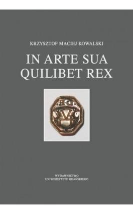In arte sua quilibet rex - Krzysztf Maciej Kowalski - Ebook - 978-83-7865-164-2