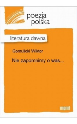 Nie zapomnimy o was... - Wiktor Gomulicki - Ebook - 978-83-270-2849-5