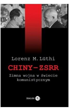 Chiny ZSRR Zimna wojna w świecie komunistycznym - Lorenz M. Luthi - Ebook - 978-83-8002-419-9