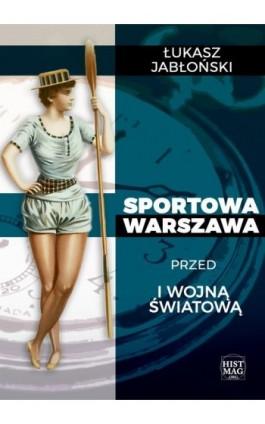Sportowa Warszawa przed I wojną światową - Łukasz Jabłoński - Ebook - 978-83-65156-15-0