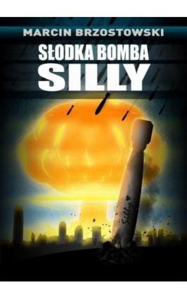 Słodka bomba Silly - Marcin Brzostowski - Ebook - 978-83-7859-207-5