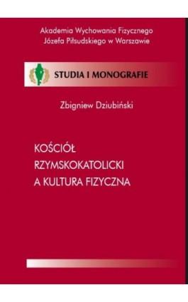 Kościół Rzymskokatolicki a kultura fizyczna - Zbigniew Dziubiński - Ebook - 978-83-89630-83-4