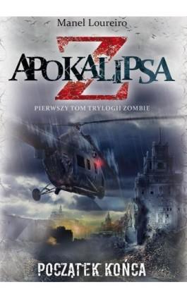 Apokalipsa Z. Początek końca t.1 - Manel Loureiro - Ebook - 978-83-7758-523-8