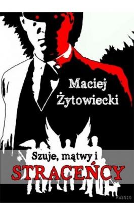 Szuje mątwy i straceńcy - Maciej Żytowiecki - Ebook - 978-83-7949-034-9