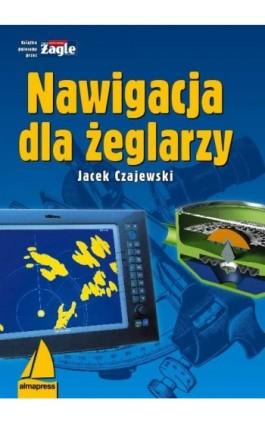 Nawigacja dla żeglarzy - Jacek Czajewski - Ebook - 978-83-7020-484-6