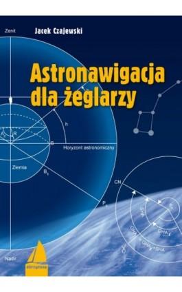 Astronawigacja dla żeglarzy - Jacek Czajewski - Ebook - 978-83-7020-488-4