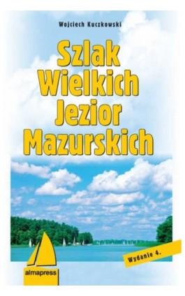 Szlak Wielkich Jezior Mazurskich - Wojciech Kuczkowski - Ebook - 978-83-7020-477-8