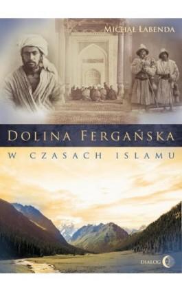 Dolina Fergańska w czasach islamu - Michał Łabenda - Ebook - 978-83-8002-329-1