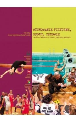 Wychowanie fizyczne, sport, zdrowie - problemy badawcze, weryfikacje empiryczne - Ebook - 978-83-88335-72-3