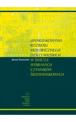 Uwarunkowania rozwoju motorycznego dzieci wiejskich w świetle wybranych czynników środowiskowych - Janusz Kwieciński - Ebook - 978-83-88335-74-7