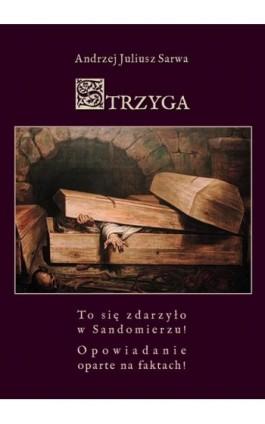 Strzyga. Opowieść niesamowita - Andrzej Sarwa - Ebook - 978-83-7950-306-3