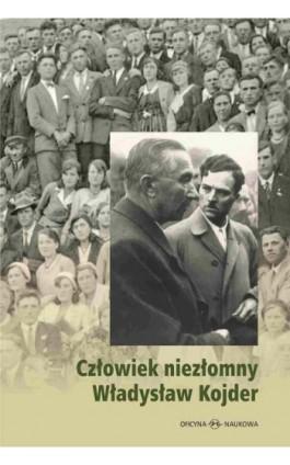 Człowiek niezłomny Władysław Kojder 1902-1945 - Barbara Matus - Ebook - 978-83-64363-40-5
