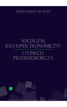 Socjalizm, rachunek ekonomiczny i funkcja przedsiębiorcza - Jesús Huerta de Soto - Ebook - 978-83-926160-3-0