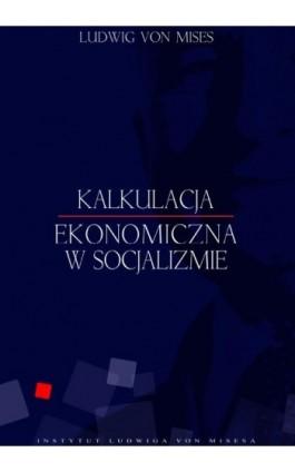 Kalkulacja ekonomiczna w socjalizmie - Ludwig von Mises - Ebook - 978-83-926160-7-8