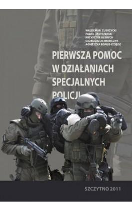 Pierwsza pomoc w działaniach specjalnych Policji - Waldemar Zubrzycki - Ebook - 978-83-7462-274-5