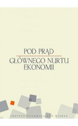 Pod prąd głównego nurtu ekonomii - Mateusz Machaj - Ebook - 978-83-926160-1-6