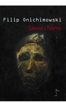 Człowiek z Palermo - Filip Onichimowski - Ebook - 978-83-62247-04-2