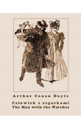 Człowiek z zegarkami. The Man with the Watches - Arthur Conan Doyle - Ebook - 978-83-8064-143-3