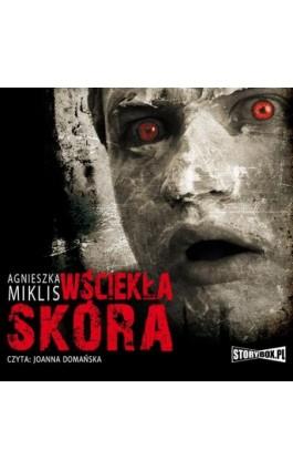 Wściekła skóra - Agnieszka Miklis - Audiobook - 978-83-7927-724-7