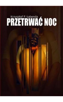 Przetrwać noc - Krzysztof Piotr Łabenda - Ebook - 978-83-7900-742-4