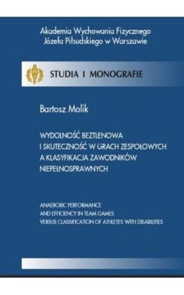 Wydolność beztlenowa i skuteczność w grach zespołowych a klasyfikacja zawodników niepełnosprawnych - Bartosz Molik - Ebook - 978-83-61830-28-3