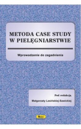 Metoda case study w pielęgniarstwie - Ebook - 978-83-85284-85-7