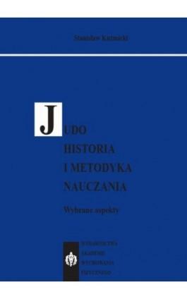 JUDO. Historia i metodyka nauczania. Wybrane aspekty - Stanisław Kuźmicki - Ebook - 978-83-89630-52-0