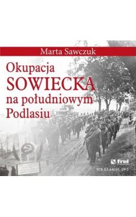 Okupacja Sowiecka na południowym Podlasiu - Marta Sawczuk - Ebook - 978-83-64691-19-5