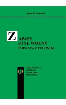 Zapasy styl wolny. Podstawy techniki - Artur Kruszewski - Ebook - 978-83-89630-86-5