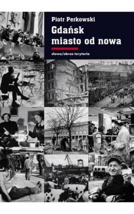 Gdańsk Miasto od nowa - Piotr Perkowski - Ebook - 978-83-7453-147-4