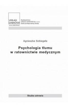 Psychologia tłumu w ratownictwie medycznym - Agnieszka Sobiegała - Ebook - 978-83-7537-139-0