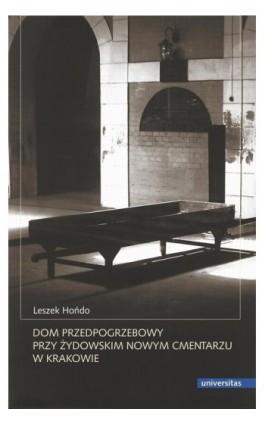 Dom przedpogrzebowy przy żydowskim Nowym Cmentarzu w Krakowie - Leszek Hońdo - Ebook - 978-83-242-1575-1