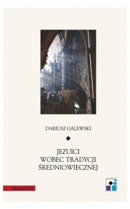Jezuici wobec tradycji średniowiecznej - Dariusz Galewski - Ebook - 978-83-242-1556-0