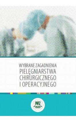 Wybrane zagadnienia pielęgniarstwa chirurgicznego i operacyjnego - Ebook - 978-83-928525-6-8