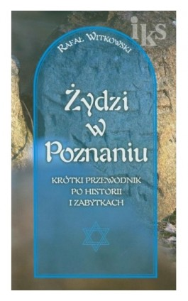 Żydzi w Poznaniu Krótki przewodnik po historii i zabytkach - Rafał Witkowski - Ebook - 978-83-7768-081-0