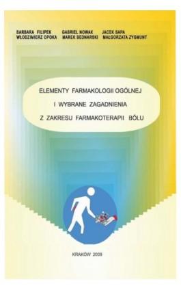 Elementy farmakologii ogólnej i wybrane zagadnienia z zakresu farmakoterapii bólu - Barbara Filipek - Ebook - 83-923432-7-1