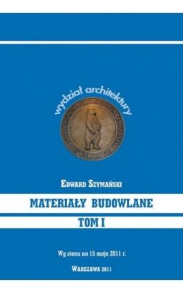 Materiały budowlane Tom 1 - Edward Szymański - Ebook - 978-83-62057-82-5