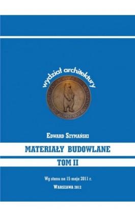 Materiały budowlane Tom II - Edward Szymański - Ebook - 978-83-62057-86-3