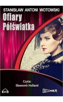 Ofiary półświatka - Stanisław Antoni Wotowski - Audiobook - 978-83-7927-289-1