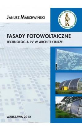 Fasady fotowoltaiczne technologia PV w architekturze - Janusz Marchwiński - Ebook - 978-83-62057-74-0
