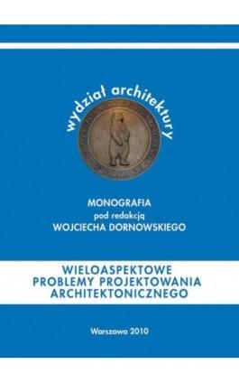 Wieloaspektowe problemy projektowania architektonicznego - pod redakcją: - Ebook - 978-83-62057-67-2