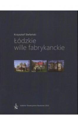 Łódzkie wille fabrykanckie - Krzysztof Stefański - Ebook - 978-83-60655-73-3