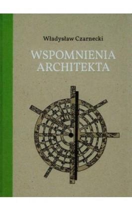 Wspomnienia architekta - Władysław Czarnecki - Ebook - 978-83-7768-137-4