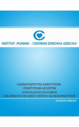 Charakterystyka genotypowa i fenotypowa szczepów Staphylococcus aureus izolowanych od dzieci chorych na mukowiscydozę - Katarzyna Semczuk - Ebook - 978-83-917484-3-5