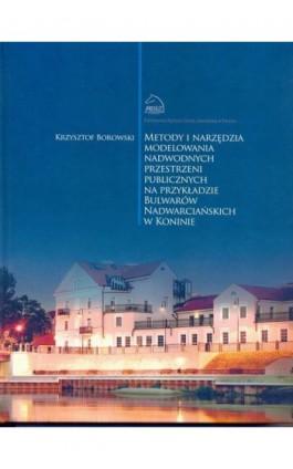 Metody i narzędzia modelowania nadwodnych przestrzeni publicznych na przykładzie Bulwarów Nadwarciańskich w Koninie - Krzysztof Borowski - Ebook - 978-83-65038-18-0