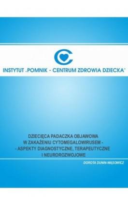 Dziecięca padaczka objawowa w zakażeniu cytomegalowirusem - aspekty diagnostyczne, terapeutyczne i neurorozwojowe - Dorota Dunin-Wąsowicz - Ebook - 978-83-917484-2-8